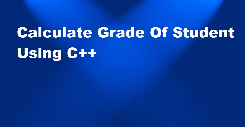 Calculate Grade Of Student Using C++