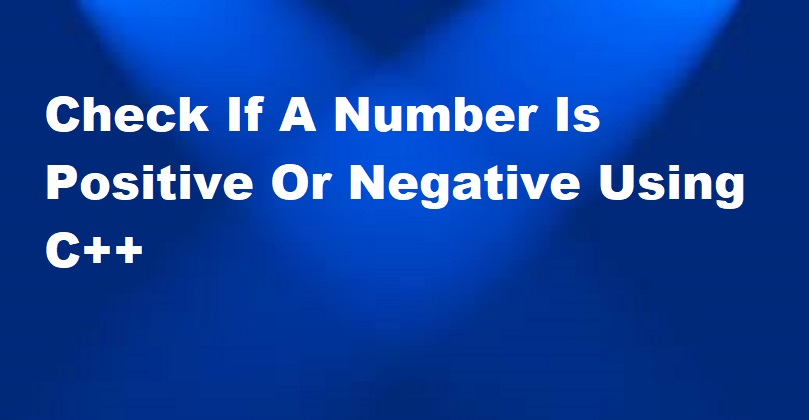 Check If A Number Is Positive Or Negative Using C++
